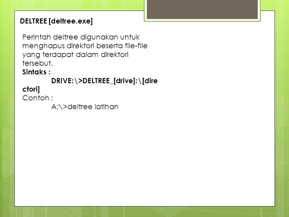 DELTREE [deltree.exe] Perintah deltree digunakan untuk menghapus direktori beserta file-file yang terdapat dalam direktori tersebut.
